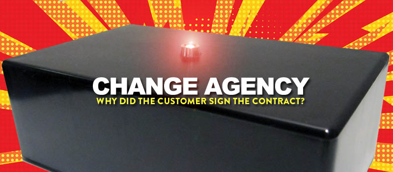 change agency: why did the customer sign the contract?