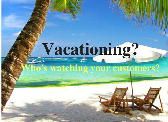 how to keep customers happy when employees are on vacation