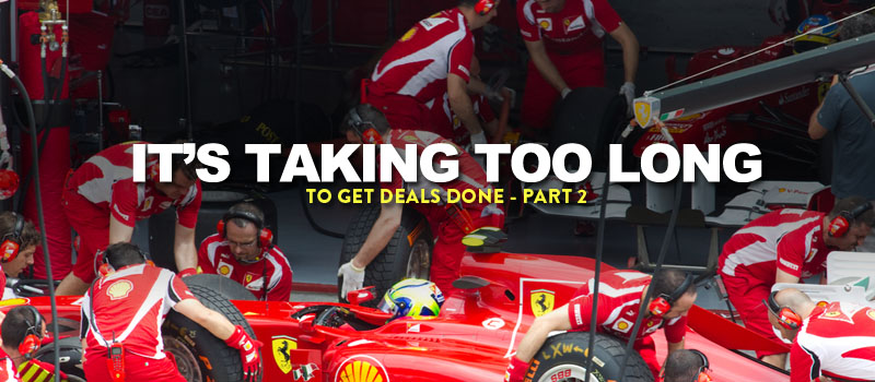 it's taking too long to get deals done - part 2